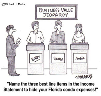 "Cartoon graphic with a jeopardy panel titled ""Business Value Jeopardy"" with text ""Name the three best line items in the income Statement to hide your Florida condo expenses!"""